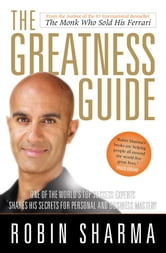 Greatness Guide - One of the World's Most Successful Coaches Shares His Secrets for Personal and Business Mastery ebook by Robin Sharma