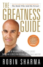 The Greatness Guide - One of the World's Most Successful Coaches Shares His Secrets for Personal and Business Mastery ebook by Robin Sharma
