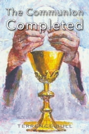 The Communion Completed ebook by Terrence Bull