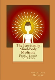 The Fascinating Mind-Body Medicine ebook by Pablo Luis Mainzer