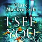 I See You - The addictive Number One Sunday Times Bestseller audiobook by Clare Mackintosh