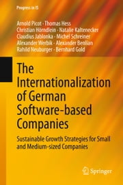 The Internationalization of German Software-based Companies - Sustainable Growth Strategies for Small and Medium-sized Companies ebook by Arnold Picot, Thomas Hess, Natalie Kaltenecker,...