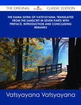 The Kama Sutra of Vatsyayana; Translated From the Sanscrit in Seven Parts With Preface, Introduction and Concluding Remarks - The Original Classic Edition ebook by Vatsyayana