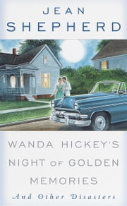 Wanda Hickey's Night of Golden Memories - And Other Disasters ebook by Jean Shepherd