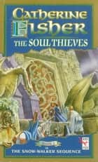 The Soul Thieves ebook by Catherine Fisher