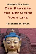 Zen Prayers For Repairing Your Life ebook by Tai Sheridan, Ph.D.