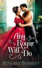 Any Rogue Will Do ebook by Bethany Bennett