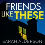 Friends Like These - A gripping psychological thriller with a shocking twist audiobook by Sarah Alderson