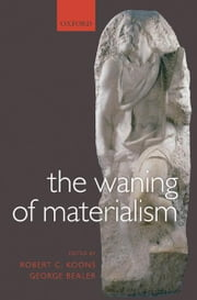 The Waning of Materialism ebook by Robert C. Koons,George Bealer