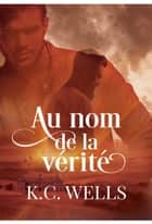 Au nom de la vérité ebook by K.C. Wells, Laura Brohan