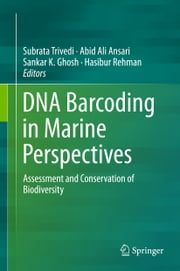 DNA Barcoding in Marine Perspectives - Assessment and Conservation of Biodiversity ebook by Subrata Trivedi,Abid Ali Ansari,Sankar K. Ghosh,Hasibur Rehman