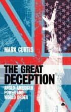 The Great Deception - Anglo-American Power and World Order ebook by Mark Curtis