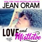 Love and Mistletoe - A Holiday Sweet Contemporary Romance audiobook by Jean Oram