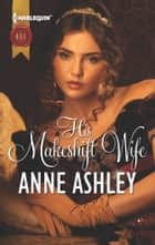 His Makeshift Wife ebook by Anne Ashley