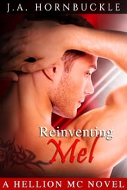 Reinventing Mel: A Hellion MC Novel ebook by J.A. Hornbuckle