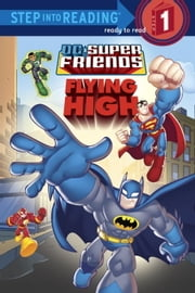 Super Friends: Flying High (DC Super Friends) ebook by Random House,DC Comics