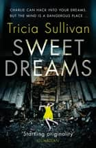 Sweet Dreams ebook by Tricia Sullivan
