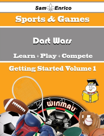 A Beginners Guide to Dart Wars (Volume 1) - A Beginners Guide to Dart Wars (Volume 1) ebook by Eugenia Vallejo