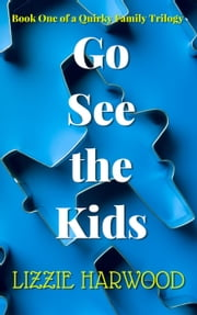 Go See the Kids - A Quirky Family Trilogy, #1 ebook by Lizzie Harwood