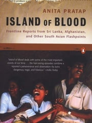 Island of Blood - Frontline Reports from Sri Lanka, Afghanistan, and Other South Asian Flashpoints ebook by Anita Pratap