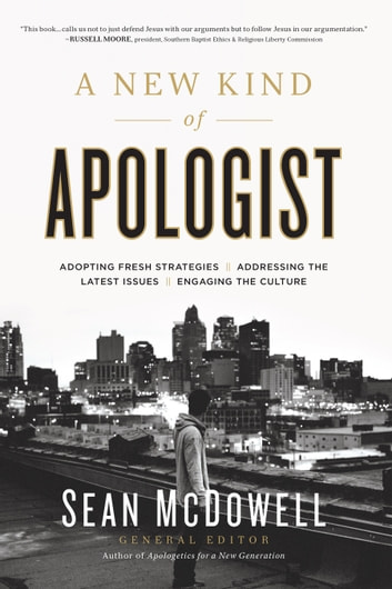 A New Kind of Apologist - *Adopting Fresh Strategies *Addressing the Latest Issues *Engaging the Culture ebook by Sean McDowell
