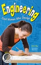 Engineering - Cool Women Who Design ebook by Vicki  V. May, Allison Bruce