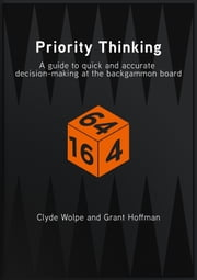 Priority Thinking: A Guide To Quick And Accurate Decision-Making At The Backgammon Board ebook by Clyde Wolpe