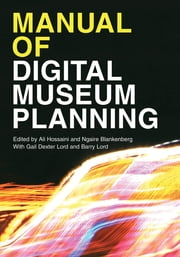 Manual of Digital Museum Planning ebook by Ali Hossaini, Ngaire Blankenberg, Gail Dexter Lord,...