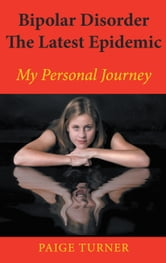 Bipolar Disorder The Latest Epidemic ebook by Paige Turner