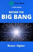 Before The Big Bang ebook by Bruce Alpine