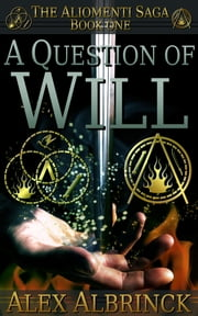 A Question of Will - (The Aliomenti Saga - Book 1) ebook by Alex Albrinck
