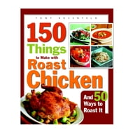 150 Things to Make with Roast Chicken - And 50 ways to Roast It ebook by Tony Rosenfeld