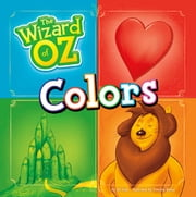The Wizard of Oz Colors ebook by Jill Kalz,Timothy Dean Banks