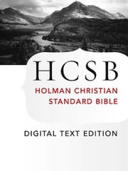 The Holy Bible: HCSB Digital Text Edition - Holman Christian Standard Bible Optimized for Digital Readers ebook by Holman Bible Publishers
