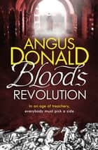 Blood's Revolution ebook by Angus Donald