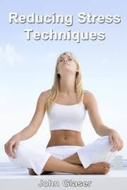 Reducing Stress Techniques ebook by John Glaser