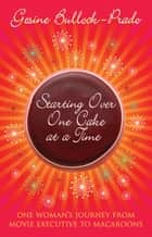 Starting Over, One Cake at a Time ebook by Gesine Bullock-Prado