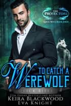 To Catch a Werewolf ebook by Keira Blackwood, Eva Knight
