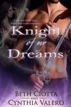 Knight of my Dreams ebook by Beth Ciotta, Cynthia Valero