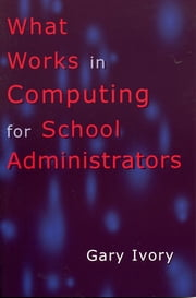 What Works in Computing for School Administrators ebook by Gary Ivory