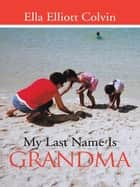 My Last Name Is Grandma ebook by Ella Elliott Colvin