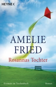 Rosannas Tochter - Roman ebook by Amelie Fried