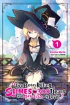 I've Been Killing Slimes for 300 Years and Maxed Out My Level, Vol. 1 ebook by Kisetsu Morita, Benio