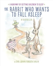 The Rabbit Who Wants to Fall Asleep - A New Way of Getting Children to Sleep ebook by Carl-Johan Forssén Ehrlin,Irina Maununen