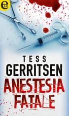 Anestesia fatale (eLit) ebook by Tess Gerritsen