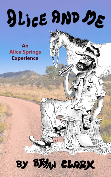 Alice and Me: An Alice Springs Experience ebook by Bryan Clark