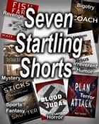 Seven Startling Shorts ebook by Walt Sautter