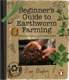 Beginner's Guide to Earthworm Farming ebook by Mary Murphy