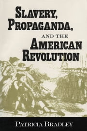 Slavery, Propaganda, and the American Revolution ebook by Patricia Bradley