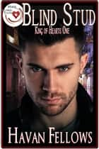 Blind Stud (King of Hearts One) ebook by Havan Fellows